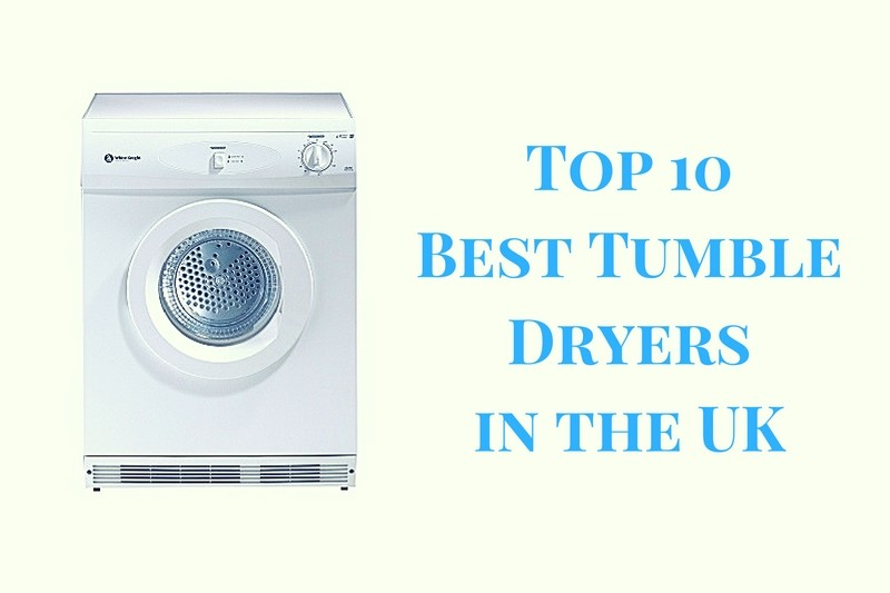 Top 10 Best Tumble Dryers in the UK