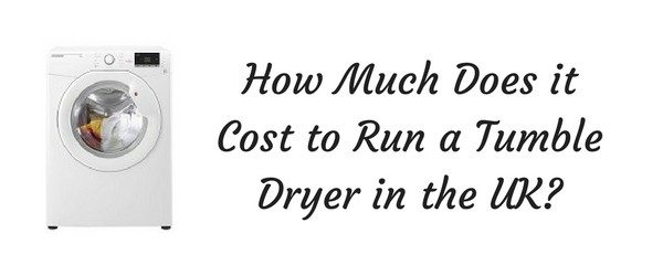 How Much Does it Cost to Run a Tumble Dryer in the UK