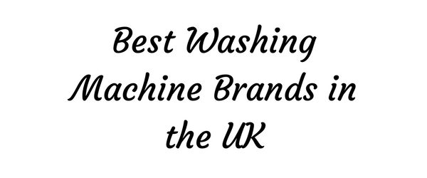 Best Washing Machine Brands in the UK