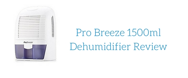 Pro Breeze 1500ml Dehumidifier Review