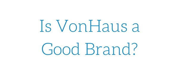 Is VonHaus a Good Brand